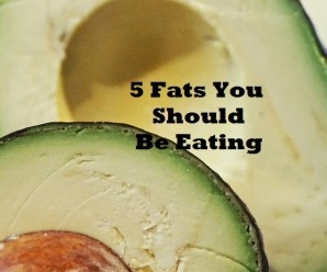 5 Fats You Should Be Eating
