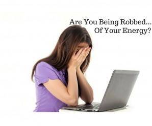 Are you being robbed.... of your energy