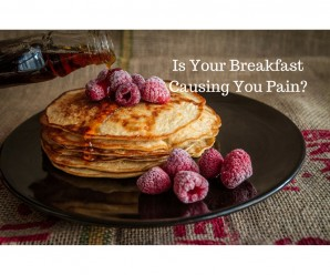Is Your Breakfast Causing You Pain