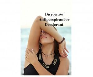 Do you use Antiperspirant or Deodorant
