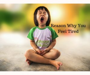 Reasons Why You Feel Tired